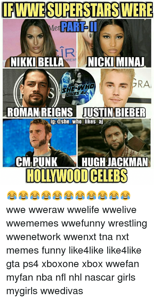 Cm Punk: WWESUPERSTARSWERE  PART I  NIKKI BELLA  REM  NICKI MINAJ  SHE WHO  ROMAN REIGNS IUSTIN BIEBER  ig:@she who likes aj  CM PUNK  HUGH JACKMAN  HOLYWOOD CELEBS 😂😂😂😂😂😂😂😂😂😂😂 wwe wweraw wwelife wwelive wwememes wwefunny wrestling wwenetwork wwenxt tna nxt memes funny like4like like4like gta ps4 xboxone xbox wwefan myfan nba nfl nhl nascar girls mygirls wwedivas