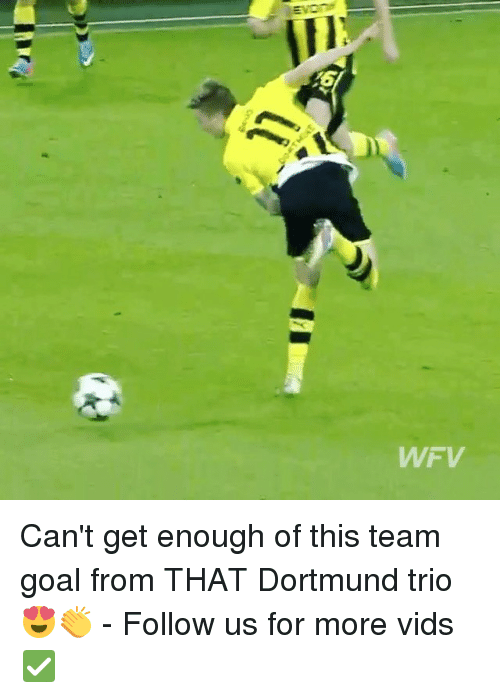 Memes, Goal, and 🤖: WWF V Can't get enough of this team goal from THAT Dortmund trio 😍👏 - Follow us for more vids ✅
