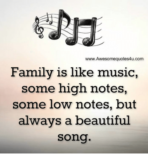 memes: www.Awesomequotes4u.com  Family is like music,  some high notes  some low notes, but  always a beautiful  song.