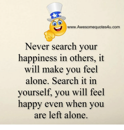 25 best memes about feeling alone feeling alone memes awesomequotes4u never search your happiness in others it will make you feel alone search it in yourself you will feel happy even when you are left solutioingenieria Image collections