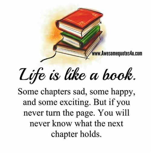 Excitment: www.Awesomequotes4u.com  Zife is like a book  Some chapters sad, some happy,  and some exciting. But if you  never turn the page. You will  never know what the next  chapter holds.