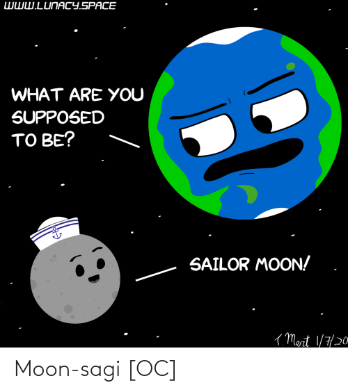 Sailor: WWW.LUNACY.SPACE  WHAT ARE YOU  SUPPOSED  TO BE?  SAILOR MOON!  ( Mert 1/7/20 Moon-sagi [OC]