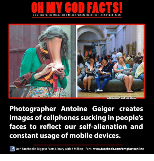 Googlys: www.om g facts on  ne.C0m  I fb.com/om g factsonline I eohmygod facts  plus goog  mage Source  Photographer Antoine Geiger creates  images of cellphones sucking in people's  constant usage of mobile devices.  Join Facebook's Biggest Facts Library with 6 Million+ Fans- www.facebook.com/omgfactsonline