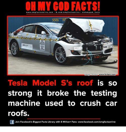 cars: www.omg facts online.com  I fb.com  g acts on  a oh my god facts  Image Source www.forbes.com  Tesla Model S's roof  is so  strong it broke the testing  machine used to  crush car  roofs.  Of Join Facebook's Biggest Facts Library with 6 Million+ Fans- www.facebook.com/omgfactsonline