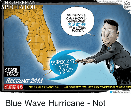 blue waves: WWw.SPECTATOR ORG  THE AMERICAN  SPECTATOR  WE PREDICT a  CATEGORY 5  GENERATING  BLUE WAVES  UP and DOWN  FLORIVA  ーブ  VEMOCRAT  VOTE  FRAUP  STORM  TRACK  RECOUNT 2018  BREAKING NEWSTHEFT IN PROGRESS .. UNCOUNTE BALLOTS PISCOVERED IN BLUE-LEAN  @ AN SPECTATOR