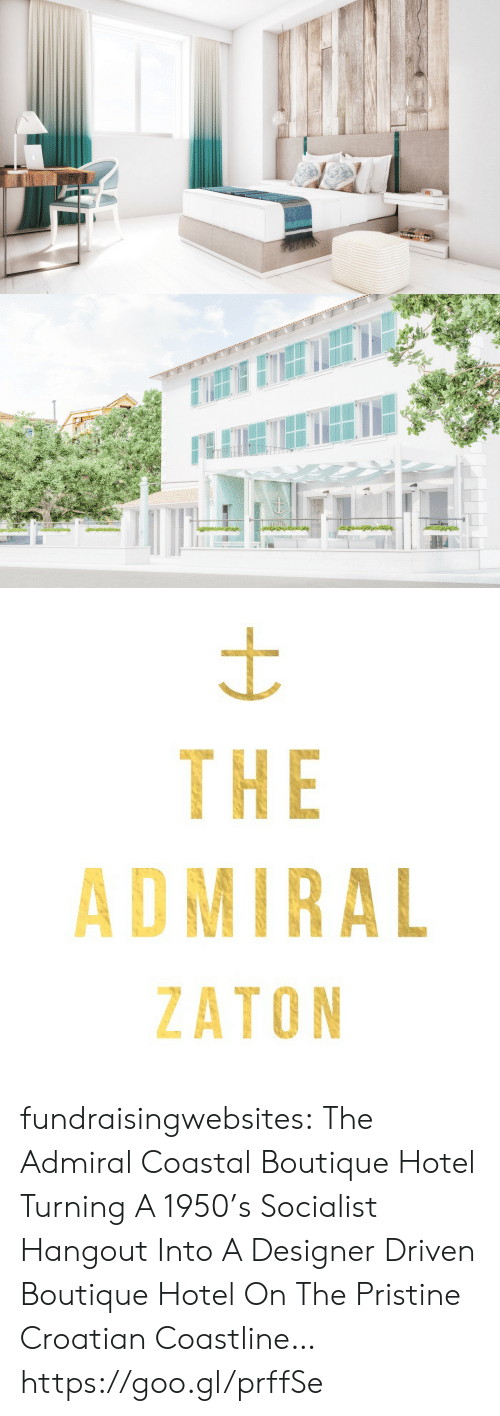 Croatian: WWwwwNN   THE  ADMIRAL  ZATON fundraisingwebsites:  The Admiral Coastal Boutique Hotel   Turning A 1950's Socialist Hangout Into A Designer Driven Boutique Hotel On The Pristine Croatian Coastline…  https://goo.gl/prffSe