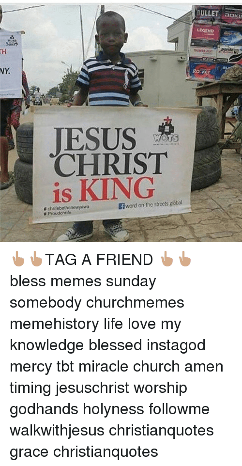 Blessed, Church, and Jesus: WY  BULLET aOKU  LEGEND  Ro KET  JESUS  CHRIST  is Baword on the streets gotal  chnfobethenewyawa  a Proudchrifo 👆🏽👆🏽TAG A FRIEND 👆🏽👆🏽 bless memes sunday somebody churchmemes memehistory life love my knowledge blessed instagod mercy tbt miracle church amen timing jesuschrist worship godhands holyness followme walkwithjesus christianquotes grace christianquotes