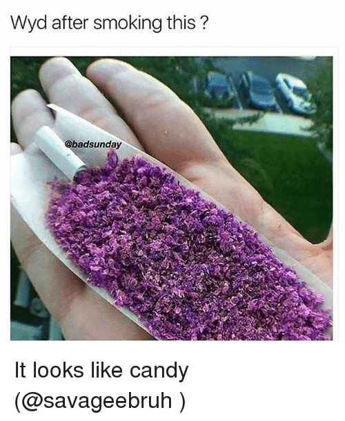 Candy, Memes, and Smoking: Wyd after smoking this?  @badsunday It looks like candy (@savageebruh )