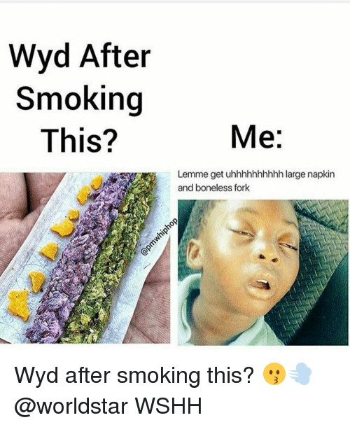 Memes, Worldstar, and Wshh: Wyd After  Smoking  This?  Me:  Lemme get uhhhhhhhhhh large napkin  and boneless fork Wyd after smoking this? 😗💨@worldstar WSHH