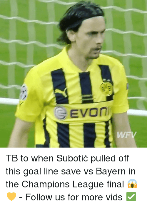 Memes, Champions League, and Bayern: WYFV TB to when Subotić pulled off this goal line save vs Bayern in the Champions League final 😱💛 - Follow us for more vids ✅