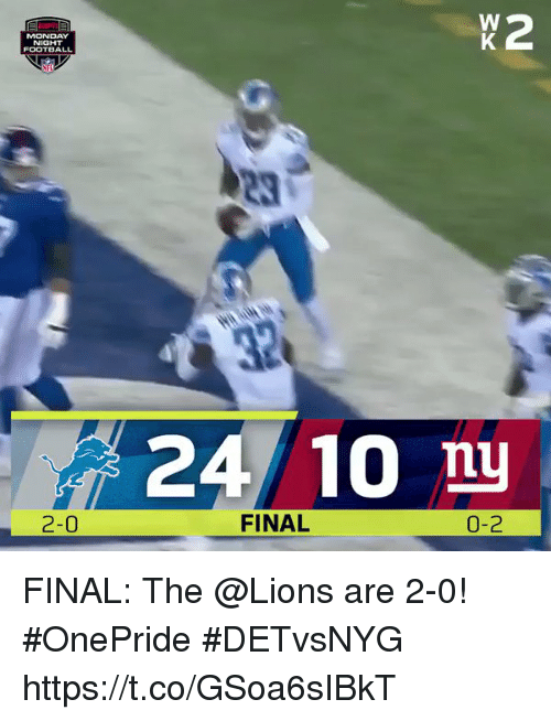 Football, Memes, and Lions: X 2  MONDAY  FOOTBALL  24 10 nu  2-0  0-2 FINAL: The @Lions are 2-0! #OnePride  #DETvsNYG https://t.co/GSoa6sIBkT