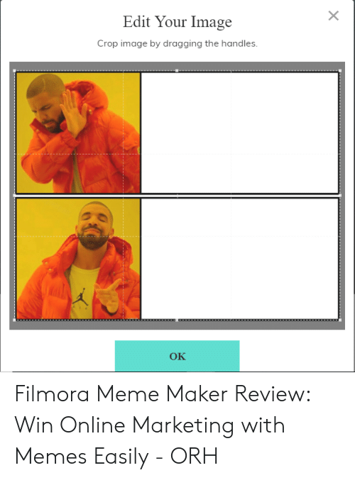 Filmora Meme: X  Edit Your Image  Crop image by dragging the handles.  OK Filmora Meme Maker Review: Win Online Marketing with Memes Easily - ORH