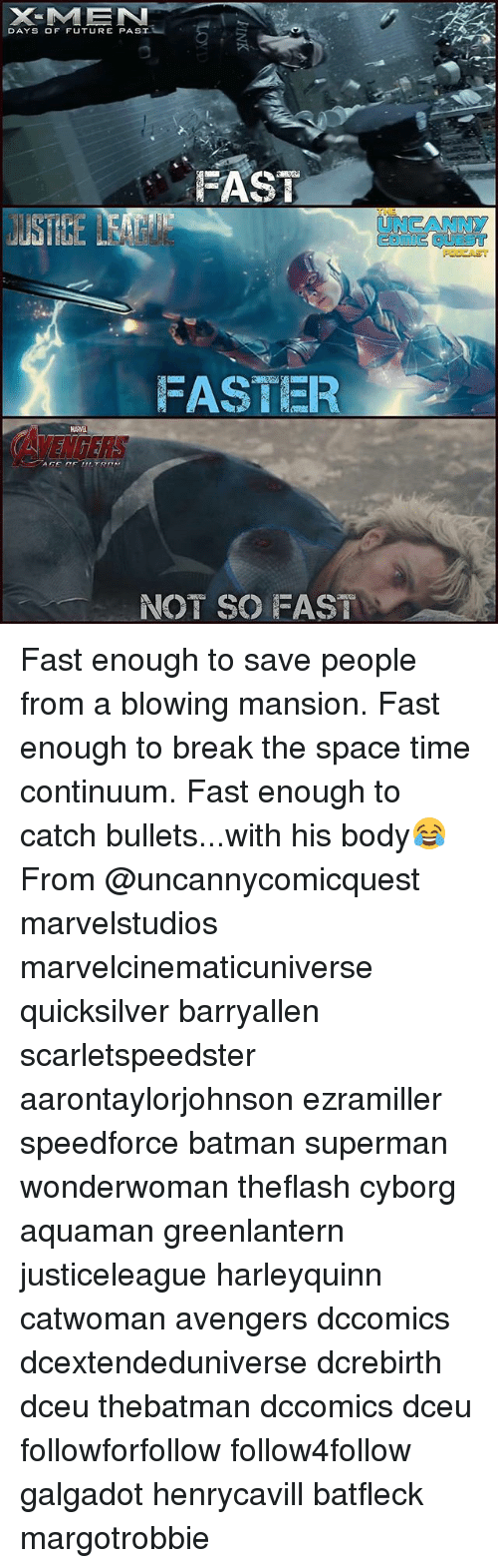 quicksilver: X-MAN  DAYS OF FUTURE PAST  FAST  UNCANNY  CoMc QUEST  FASTER  MARVEL  VENGERS  NOT SO FAST Fast enough to save people from a blowing mansion. Fast enough to break the space time continuum. Fast enough to catch bullets...with his body😂 From @uncannycomicquest marvelstudios marvelcinematicuniverse quicksilver barryallen scarletspeedster aarontaylorjohnson ezramiller speedforce batman superman wonderwoman theflash cyborg aquaman greenlantern justiceleague harleyquinn catwoman avengers dccomics dcextendeduniverse dcrebirth dceu thebatman dccomics dceu followforfollow follow4follow galgadot henrycavill batfleck margotrobbie