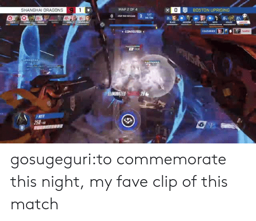 uprising: x OU BOSTON UPRISING  SHANGHAI DRAGONS  MAP 2 OF 4  E7  9.3  CONTESTEDI  IMINATED29  3NOTE  250 gosugeguri:to commemorate this night, my fave clip of this match