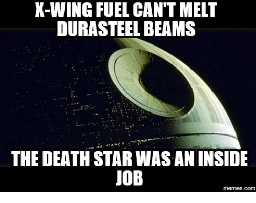 X-Wing, Deaths, and Job: X-WING FUEL CANT MELT  DURASTEEL BEAMS  THE DEATH STAR WASANINSIDE  JOB  memes.com