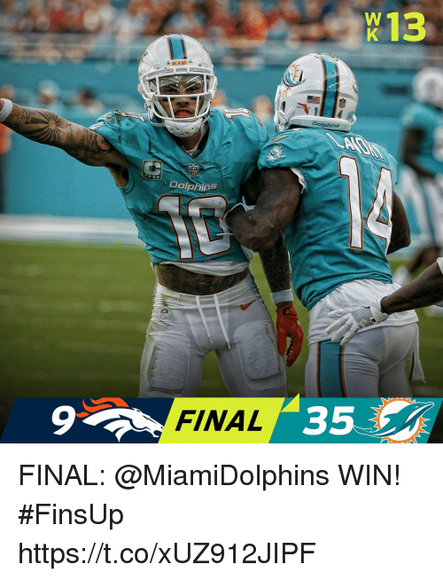Memes, Dolphins, and 🤖: X13  Dolphins  9  FINAL  35 FINAL: @MiamiDolphins WIN! #FinsUp https://t.co/xUZ912JIPF