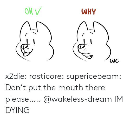 Im Dying: x2die:  rasticore:  supericebeam: Don't put the mouth there please…..  @wakeless-dream IM DYING