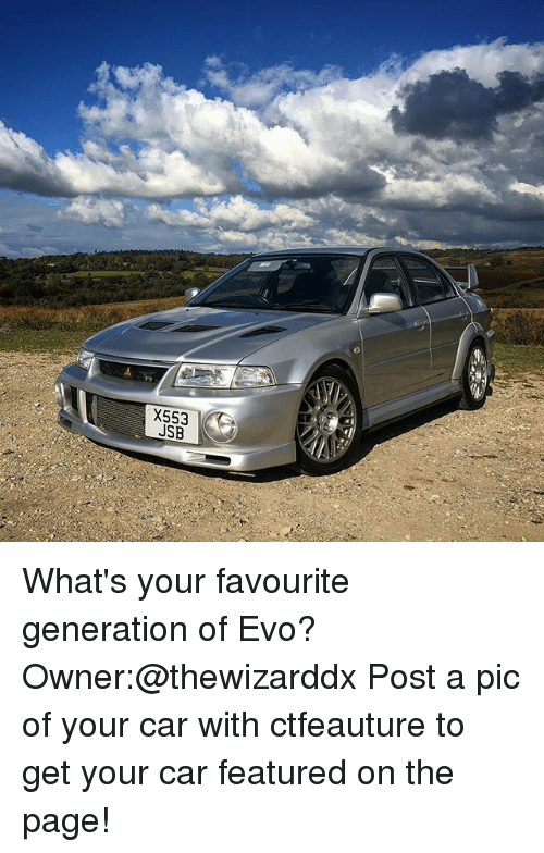 Memes, 🤖, and Page: X553  JSB What's your favourite generation of Evo? Owner:@thewizarddx Post a pic of your car with ctfeauture to get your car featured on the page!