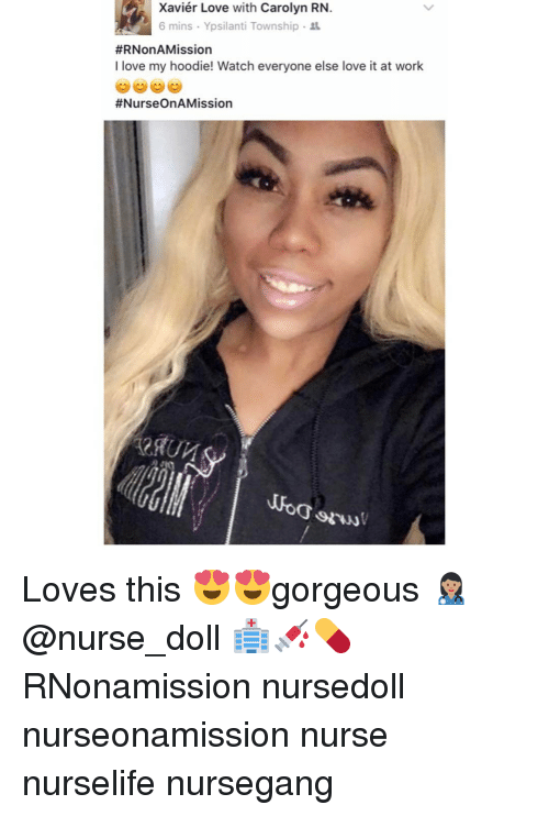 Memes, 🤖, and Township: Xavier Love with Carolyn RN.  6 mins Ypsilanti Township  #RNonAMission  love my hoodie! Watch everyone else love it at work  #Nurse OnA Mission Loves this 😍😍gorgeous 👩🏽‍⚕️ @nurse_doll 🏥💉💊 RNonamission nursedoll nurseonamission nurse nurselife nursegang