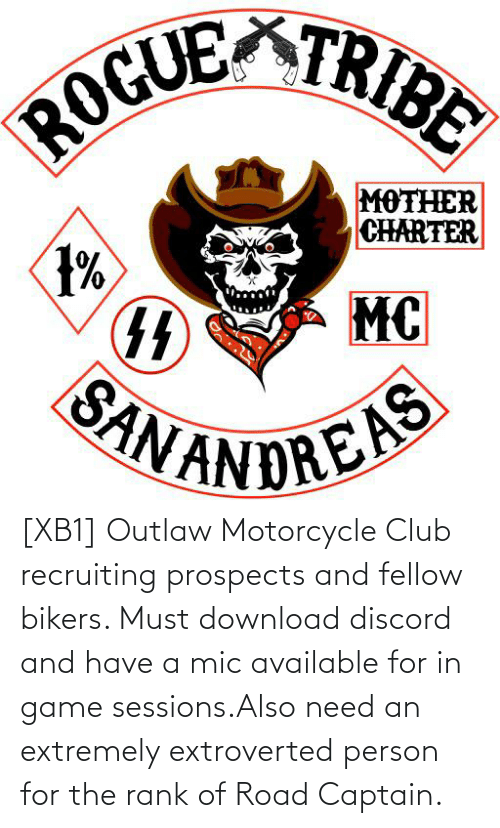 Motorcycle: [XB1] Outlaw Motorcycle Club recruiting prospects and fellow bikers. Must download discord and have a mic available for in game sessions.Also need an extremely extroverted person for the rank of Road Captain.