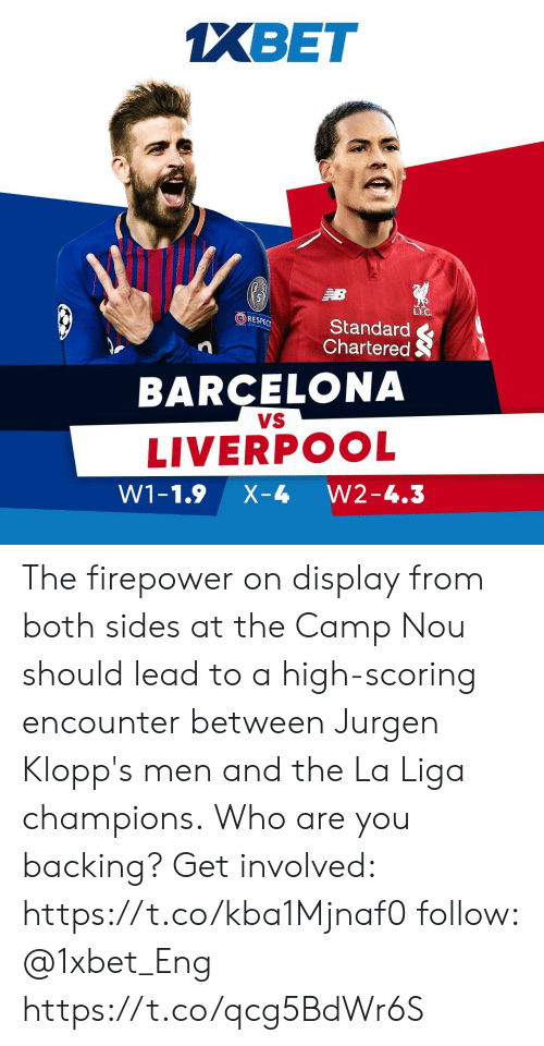 Barcelona Vs: XBET  LF.C  RESPECT  Standard  Chartered  BARCELONA  VS  LIVERPOOL  W1-1.9 X-4 W2-4.3 The firepower on display from both sides at the Camp Nou should lead to a high-scoring encounter between Jurgen Klopp's men and the La Liga champions. Who are you backing? Get involved: https://t.co/kba1Mjnaf0 follow: @1xbet_Eng https://t.co/qcg5BdWr6S