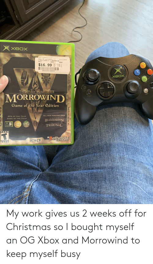 """Jays: XBOX  NTSC  Jays CD and Hobby  ELDER SCROLLS 3 MORROWIND  Xbox  12/1/2019  USED  XBOX  $16. 99 3 78  093155118300  XBOX  The Elder Scrolls III  BACK  MORROWIND  ETAR  Game of the Year Edition  ALL NEW CONTENT FROM  RPG OF THE YEAR  The Elder Berolls III  GAME OF THE YEAR  BLOODMOON  SDy  The Clder Serolls III  2002  GAME O  THE YEAR  TRIBUNAL  PC RPS  es E PLaTING GA  TEEN  """"Bethesda  SOFTWORKS  CONTENT RATED BY  ESRB My work gives us 2 weeks off for Christmas so I bought myself an OG Xbox and Morrowind to keep myself busy"""