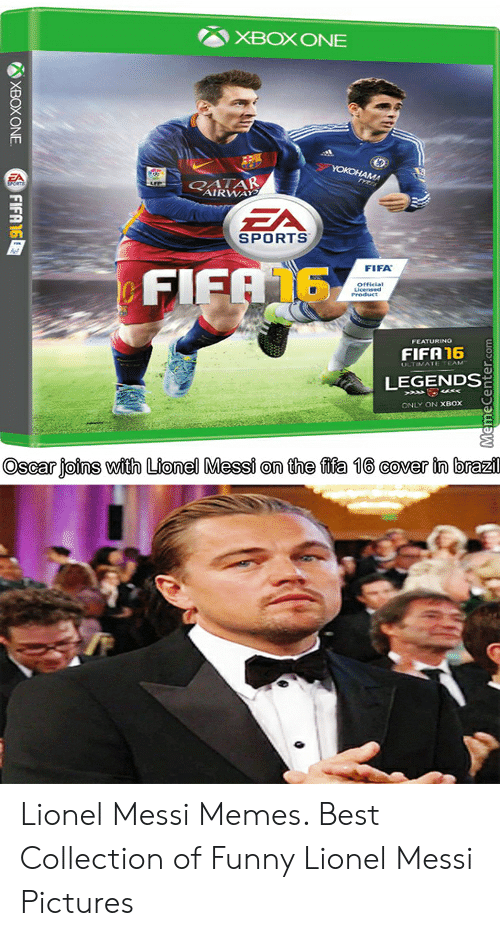 Lionel Messi Memes: XBOX ONE  YOKOHAM  CTAR  AIRWAY  EA  SPORTS  eFIEA 16  FIFA  Official  Licensed  Preduct  FEATURING  FIFA16  LTVATE TEAM  LEGENDS  ONLY ON XBOX  Oscar joins with Lionel Messi on the fifa 16 cover in brazil  MemeCenter.com  XBOXONE  FIFA16 Lionel Messi Memes. Best Collection of Funny Lionel Messi Pictures
