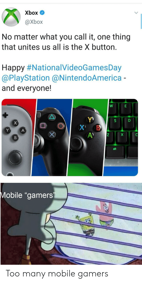"""PlayStation: Xbox  @Xbox  No matter what you call it, one thing  that unites us all is the X button.  Happy #NationalVideoGamesDay  @PlayStation @NintendoAmerica-  and everyone!  X  X B  A)  Y  A  X  В  alt  Mobile """"gamers Too many mobile gamers"""