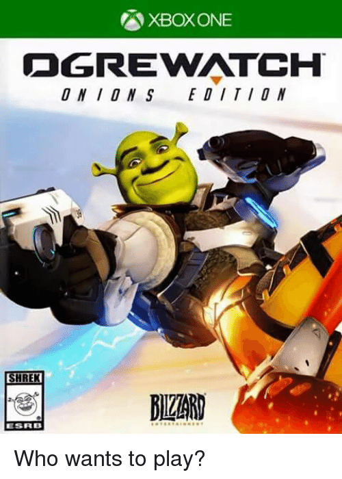 Dank Memes, Play, and Played: XBOXONE  OGREVNITCH  UNIONS EDITION  SHREK  ESFRE3 Who wants to play?