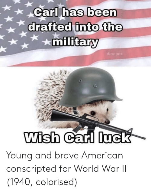 Colorised: XCarl nas been  has  military  dinopox  Wish  Garl luck Young and brave American conscripted for World War II (1940, colorised)