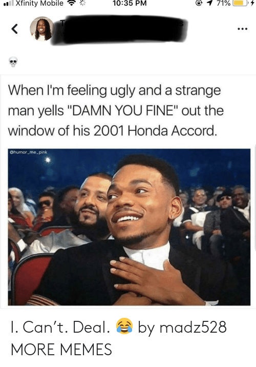 "Xfinity: Xfinity Mobile  10:35  PNM  When I'm feeling ugly and a strange  man yells ""DAMN YOU FINE"" out the  window of his 2001 Honda Accord  @humor me pink I. Can't. Deal. 😂 by madz528 MORE MEMES"