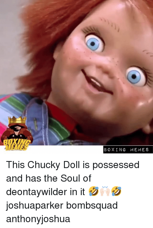 Boxing, Chucky, and Memes: XI  BOXING MEMES This Chucky Doll is possessed and has the Soul of deontaywilder in it 🤣🙌🏻🤣 joshuaparker bombsquad anthonyjoshua