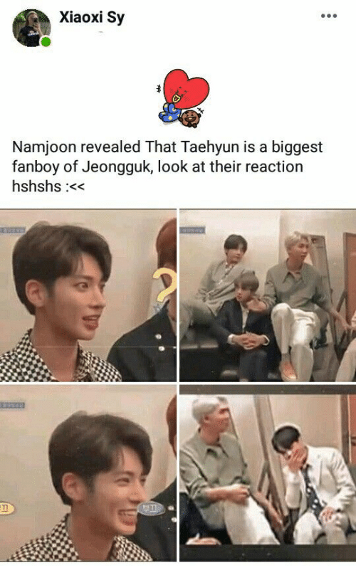 Namjoon: Xiaoxi Sy  Namjoon revealed That Taehyun is a biggest  fanboy of Jeongguk, look at their reaction  hshshs