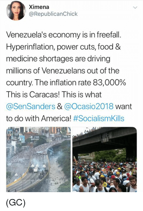 inflation: Ximena  @RepublicanChick  Venezuela's economy is in freefall.  Hyperinflation, power cuts, food&  medicine shortages are driving  millions of Venezuelans out of the  country The inflation rate 83,000%  This is Caracas! This is what  @SenSanders & @Ocasio2018 want  to do with America! #SocialismKills  UR (GC)