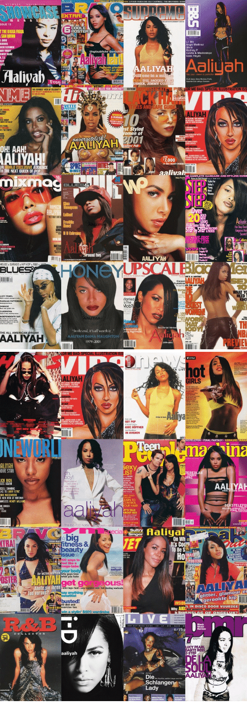 "d12: XTRA!  SSUE 15  TTHE BIGGA FIGGA  6  POSTER  SAN  QUINN  Lil Mo  Angie Matinez  RICK SERMON  ARY MAR  OWDY RAHZ  .TE  AaliyahlEb  Celetia & Masterstepz  Isaac Haues  rede an penAALIYAH0IIU  Aaliyah  Todstill one in a milli  es cool drawn to petection  Free  LUS: D12, JAGGED EDGE  USHER, JIMMY COZIE  IJ ALLES VAN SHAKIRA?  EDITION!  OR  PECI  NME  THE STROKES WEEK OF CELEBRITY  NKAY? RADIOHEAD TO STAR  ant  CKH  N SOUTH PARK  VETTE  POSTERS!  CARE GUIDE  LIYA  NSIVE?  WINNENI  K-CLUSIEVE  GORY CETALS  THE PARK  TS THE PARTY  ONE OIF YOUR BUSINESS  st Styled  omen of  BROWN FACES  NC GOES POP WITH  oavergeteleik  ALI  01  ICGIST  aders' Poll  OH! AAH!  ALIYAH!  SARAN COKNOR  7,000  ALI VS SUPERMAN  IN IREE BEAUTY  UR WORLD EXCLUSIVE AUDIENCE  TH THE NEXT QUEEN OF POP  DHRECT  aliva  uixma  We  BLUESS  er  MEETBES HOT  Her Dr叩Deod  PHOTO  Supply Of  round two  AALIYAH  HONeYUPSCALBlacle  HOUSE & GARAGE & HIP HOP & R&B&  BLUE  HE'S A HOTTIE!  10  Ho  NEED  arried  oThe  Mob?  KNO  TH  One of Her Last Interview  In the end, it's all worth it..""ighmare  lid  THE ALL AMERICAN DREAM  AALIYAH  CIOWN  AALIYAH DANA HAUGHTON  1979-2001  AST  PREVIE   STRATION  ot  LIYA  OF YOUR BUSINESS  BROWN FACES  GOES POP WITH  is bore  MQ JAGGED EDGEL  GGY POP  MARC HOPFNER  IM AVIGNON  ALIVS, SUPERMAN  CITY  FINAL FANTASY KONKURS YAMAH  ALUYAH  OVIE STAR  AALIYA  SSELL SIMMONS  LKS TO LARRY FLYNT  blazer andd the  ANIOL WSTAPIL DO NIEBA  nd more  E NEW MAN AT MOTOWN  AMELESS WENDY WILLIAMS  RK RINSON  ONTROL  OUR HAIR  your mos  MAGNE  Aaliyah  On Wh  It's Coc  To Be S  bi  TRA  0C  fitness&  eau  DE KAST  KIEST  TRA!  LINDELINGS  00 ways to  eel like a  25  Ihr  y guys love  you hate  OSTE  LIVAH  get us  Ahnte sie ihren  Tod voraus?  AALIYA  skin fat  glitter, glamour e  gerookte kip  busted  exercise lies  win a stylin' $500 wardrobe  INSID  Why AIDE  L IN DISCO DOOR VUURZEE  oden. 180 gewonden  LIVE  COL L E C TO R  7  DANTE ROSS  -STEP  Die.  LIY  Schlangen  Lady"