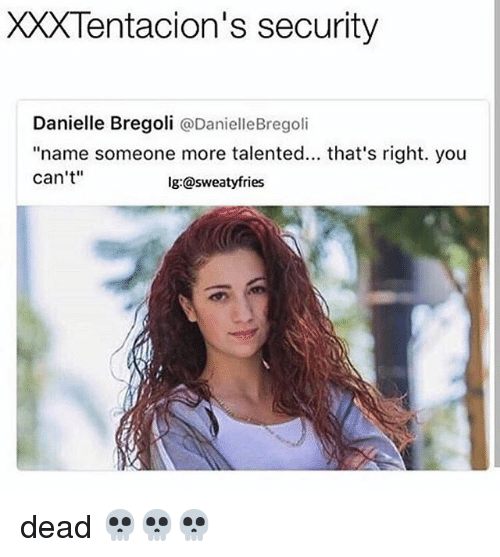 "Memes, Xxx, and 🤖: XXX Tentacion's security  Danielle Bregoli  @Danielle Bregoli  ""name someone more talented... that's right. you  can't""  lg:@sweatyfries dead 💀💀💀"