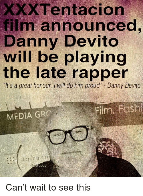 "Xxxtentacion: XXXTentacion  film announced  Danny Devito  will be playing  the late rapper  It's a great honour, Iwill do him proud"" - Danny Devito  MEDIA GRO  rboob Can't wait to see this"