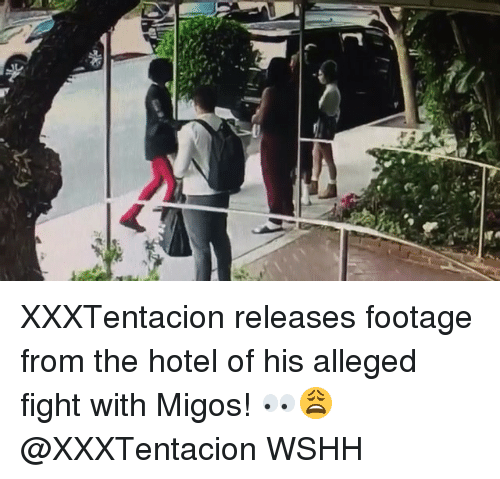 Memes, Migos, and Wshh: XXXTentacion releases footage from the hotel of his alleged fight with Migos! 👀😩 @XXXTentacion WSHH