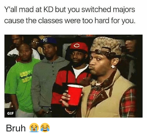Bruh, Gif, and Nba: Y all mad at KD but you switched majors  cause the classes were too hard for you.  GIF Bruh 😭😂