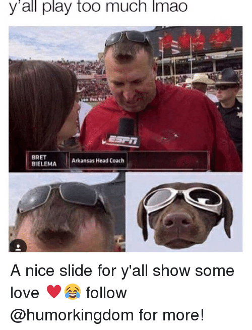 Playing Too Much: y all play too much lmao  BRET  l Arkansas Head Coach  BIELEMA A nice slide for y'all show some love ♥️😂 follow @humorkingdom for more!