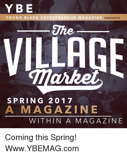 Memes, Spring, and 🤖: Y BE  TM  YOUNG BLACK ENTRE PRE NEUR MAGAZINE  PRESENTS  TM  SPRING 2 0 1 7  A MAGAZINE  WITHIN A MAGAZINE Coming this Spring! Www.YBEMAG.com