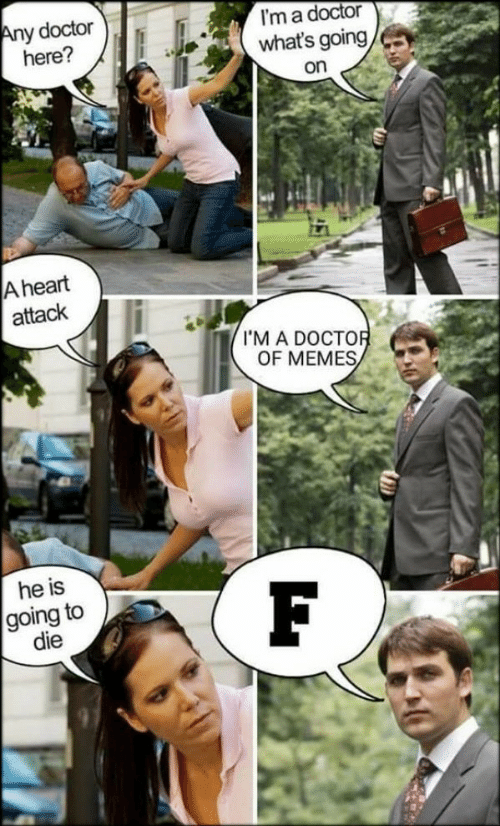 Im A Doctor: y doctor  here?  I'm a doctor  what's going  on  A heart  attack  I'M A DOCTO  OF MEMES  he is  going to  die