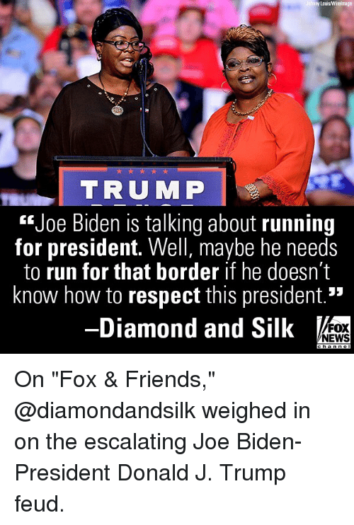 "Friends, Joe Biden, and Memes: y Louis/Wirelmage  TRUMP  ""Joe Biden is talking about running  for president. Well, maybe he needs  to run for that border if he doesn't  know how to respect this president.*  -Diamond and Silk  FOX  NEWS On ""Fox & Friends,"" @diamondandsilk weighed in on the escalating Joe Biden-President Donald J. Trump feud."