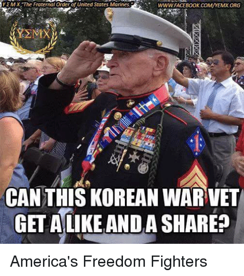 Fraternity, Memes, and Marines: Y MX, The Fraternal Orderof United States Marines.  WWWFACEBOOK COMMA/YEMXORG  CAN THIS KOREAN WAR VET  GET ALIKE ANDA SHARE America's Freedom Fighters