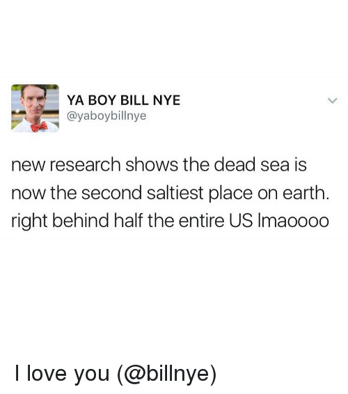 Bill Nye, Funny, and Love: YA BOY BILL NYE  ayaboybillnye  new research shows the dead sea is  now the second saltiest place on earth  right behind half the entire US lmaoooo I love you (@billnye)
