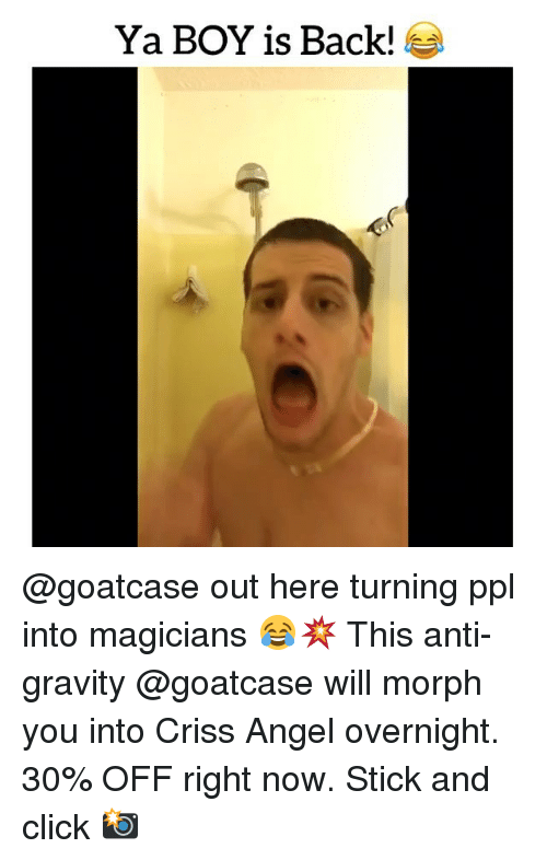 Memes, Angel, and Angels: Ya BOY is Back! @goatcase out here turning ppl into magicians 😂💥 This anti-gravity @goatcase will morph you into Criss Angel overnight. 30% OFF right now. Stick and click 📸