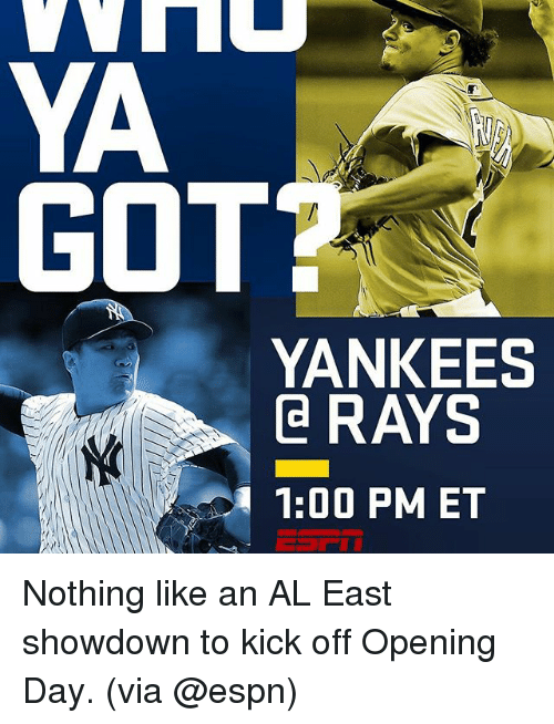 Espn, Memes, and New York Yankees: YA  GOT  YANKEES  RAYS  1:00 PM ET Nothing like an AL East showdown to kick off Opening Day. (via @espn)