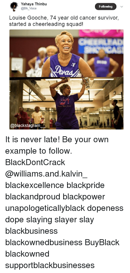 cheerleading: Yahaya Thinbu  @Blk_Voice  Following  Louise Gooche, 74 year old cancer survivor,  started a cheerleading squad  ays Wh Divas  @blackstagrarm It is never late! Be your own example to follow. BlackDontCrack @williams.and.kalvin_ blackexcellence blackpride blackandproud blackpower unapologeticallyblack dopeness dope slaying slayer slay blackbusiness blackownedbusiness BuyBlack blackowned supportblackbusinesses