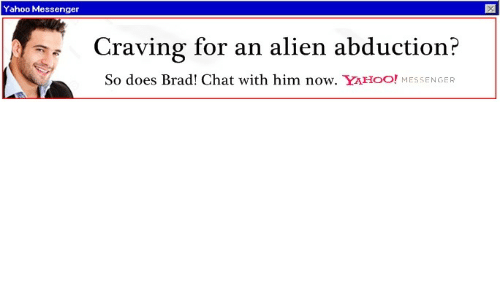 alien abduction: Yahoo Messenger  Craving for an alien abduction?  So does Brad! Chat with him now. YAHOO! MESSENGER