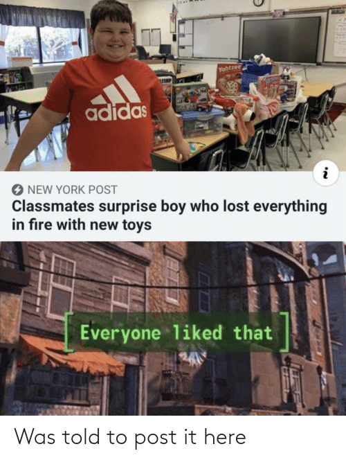 york: Yahtzee  ESHE  adidas  NEW YORK POST  Classmates surprise boy who lost everything  in fıre with new toys  Everyone liked that Was told to post it here